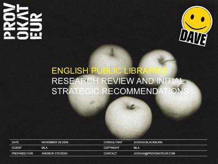 ENGLISH PUBLIC LIBRARIES RESEARCH REVIEW <strong>AND</strong> INITIAL STRATEGIC RECOMMENDATIONS DATENOVEMBER 29 2004CONSULTANTJOSHUA BLACKBURN CLIENTMLACOPYRIGHTMLA PREPARED.
