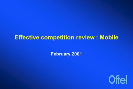 Effective competition review : Mobile February 2001.