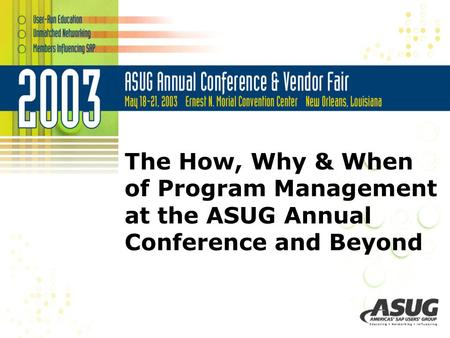 The How, Why & When of Program Management at the ASUG Annual Conference and Beyond.