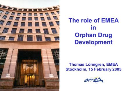 The role of EMEA in Orphan Drug Development Thomas Lönngren, EMEA Stockholm, 15 February 2005.