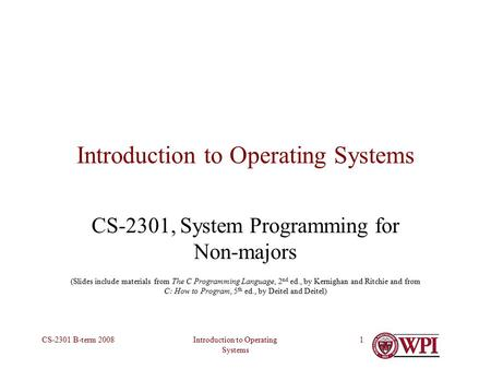Introduction to Operating Systems CS-2301 B-term 20081 Introduction to Operating Systems CS-2301, System Programming for Non-majors (Slides include materials.
