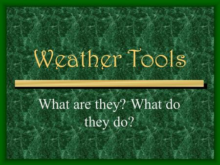 Weather Tools What are they? What do they do?. The Most Common Weather Tools Are: Thermometer Wind Vane Anemometer Barometer Rain Gauge.