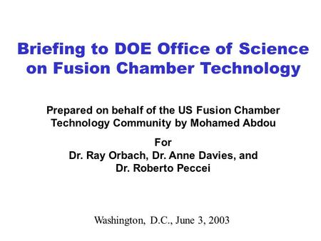 Briefing to DOE Office of Science on Fusion Chamber Technology Washington, D.C., June 3, 2003 Prepared on behalf of the US Fusion Chamber Technology Community.