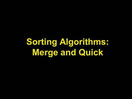 Sorting Algorithms: Merge and Quick. Lecture Objectives Learn how to implement the simple advanced sorting algorithms (merge and quick) Learn how to implement.