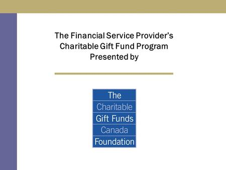 The Financial Service Provider's Charitable Gift Fund Program Presented by.