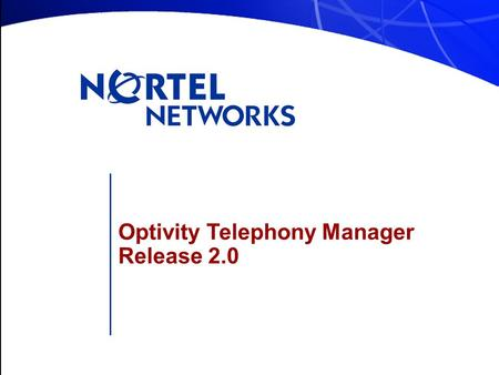 Optivity Telephony Manager Release 2.0. Optivity Telephony Manager 2.0- 1 OTM Architecture Client-server architecture; two kinds of clients –OTM server.