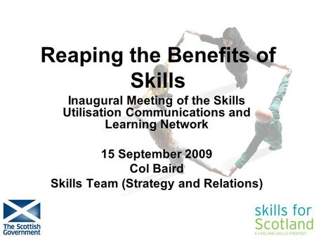 Easier for employers & individuals to access IAG Reaping the Benefits of Skills Inaugural Meeting of the Skills Utilisation Communications and Learning.