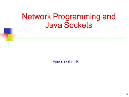 1 Network Programming and Java Sockets Vijayalakshmi R.