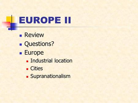 EUROPE II Review Questions? Europe Industrial location Cities Supranationalism.