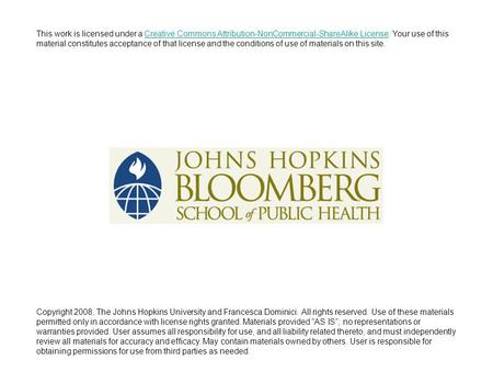 Copyright 2008, The Johns Hopkins University and Francesca Dominici. All rights reserved. Use of these materials permitted only in accordance with license.