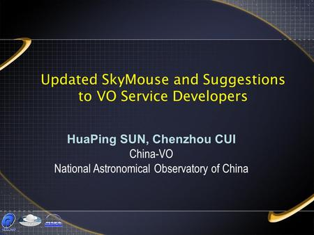 Updated SkyMouse and Suggestions to VO Service Developers HuaPing SUN, Chenzhou CUI China-VO National Astronomical Observatory of China.