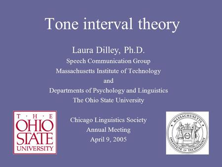 Tone interval theory Laura Dilley, Ph.D. Speech Communication Group Massachusetts Institute of Technology and Departments of Psychology and Linguistics.