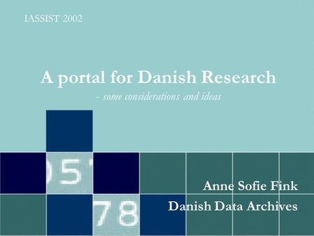 A portal for Danish Research - some considerations and ideas Anne Sofie Fink Danish Data Archives IASSIST 2002.