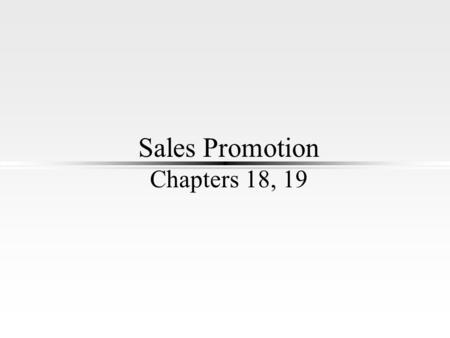 Sales Promotion Chapters 18, 19