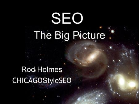 SEO The Big Picture Rod Holmes CHICAGO Style SEO.
