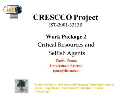 CRESCCO Project IST-2001-33135 Work Package 2 Critical Resources and Selfish Agents Paolo Penna Università di Salerno Project funded.