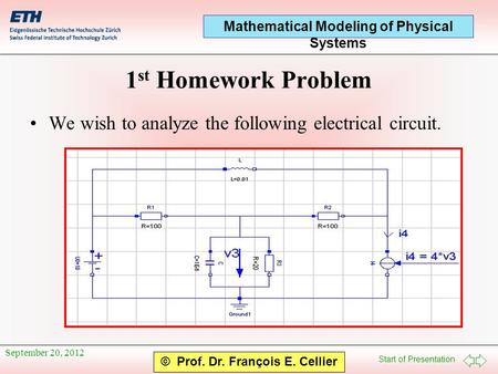 Start of Presentation Mathematical Modeling of Physical Systems © Prof. Dr. François E. Cellier September 20, 2012 1 st Homework Problem We wish to analyze.