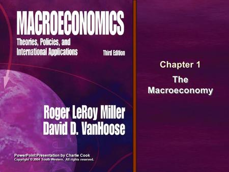 PowerPoint Presentation by Charlie Cook Copyright © 2004 South-Western. All rights reserved. Chapter 1 The Macroeconomy.