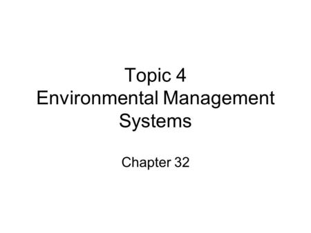 Topic 4 Environmental Management Systems Chapter 32.
