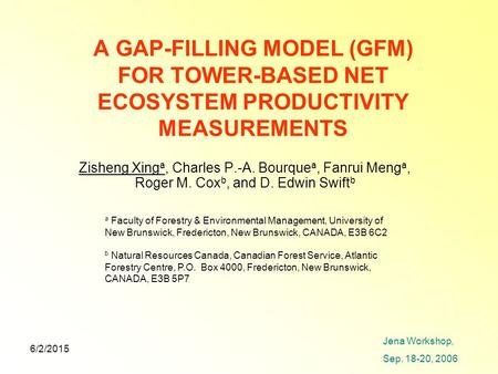 6/2/2015 A GAP-FILLING MODEL (GFM) FOR TOWER-BASED NET ECOSYSTEM PRODUCTIVITY MEASUREMENTS Zisheng Xing a, Charles P.-A. Bourque a, Fanrui Meng a, Roger.