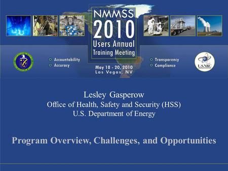 Lesley Gasperow Office of Health, Safety and Security (HSS) U.S. Department of Energy Program Overview, Challenges, and Opportunities.