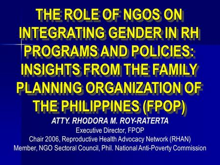 THE ROLE OF NGOS ON INTEGRATING GENDER IN RH PROGRAMS AND POLICIES: INSIGHTS FROM THE FAMILY PLANNING ORGANIZATION OF THE PHILIPPINES (FPOP) THE ROLE OF.
