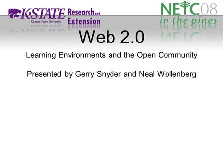 Web 2.0 Learning Environments and the Open Community Presented by Gerry Snyder and Neal Wollenberg.