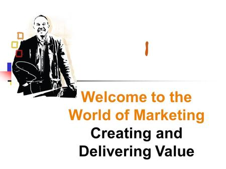 Welcome to the World of Marketing Creating and Delivering Value
