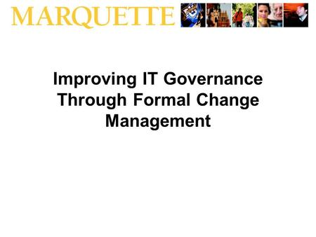 Improving IT Governance Through Formal Change Management.