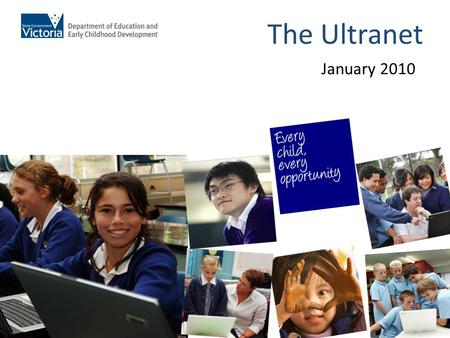 The Ultranet January 2010. Student Wellbeing Online learning & teaching Professional Portfolios Tracking student progress Ultranet … the ultimate knowledge.