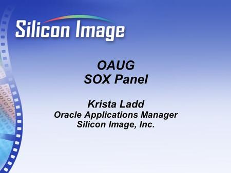 OAUG SOX Panel Krista Ladd Oracle Applications Manager Silicon Image, Inc.