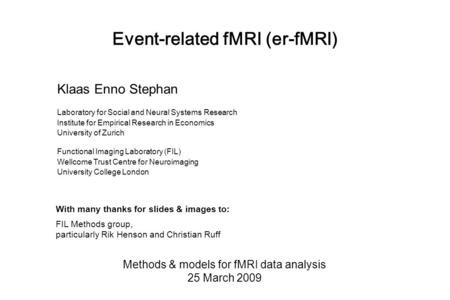 Event-related fMRI (er-fMRI) Methods & models for fMRI data analysis 25 March 2009 Klaas Enno Stephan Laboratory for Social and Neural Systems Research.