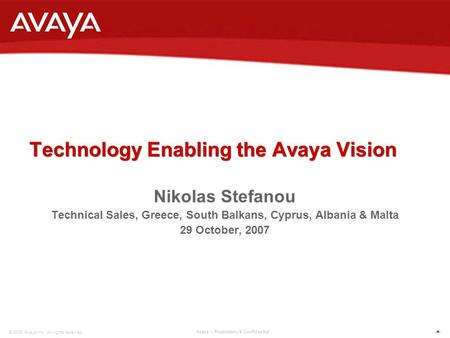 1 © 2006 Avaya Inc. All rights reserved. Avaya – Proprietary & Confidential. Technology Enabling the Avaya Vision Technology Enabling the Avaya Vision.