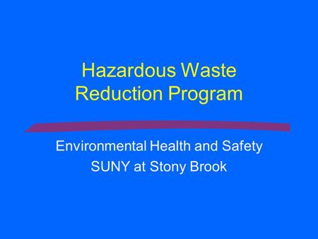 Hazardous Waste Reduction Program Environmental Health and Safety SUNY at Stony Brook.