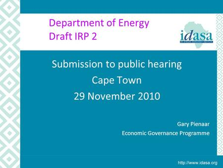 Department of Energy Draft IRP 2 Submission to public hearing Cape Town 29 November 2010 Gary Pienaar Economic Governance Programme.