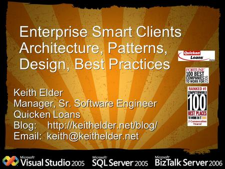 Enterprise Smart Clients Architecture, Patterns, Design, Best Practices Keith Elder Manager, Sr. Software Engineer Quicken Loans Blog: