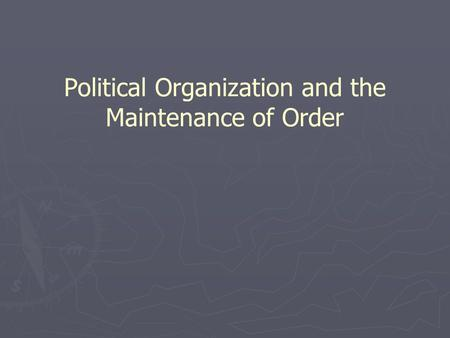 Political Organization and the Maintenance of Order.