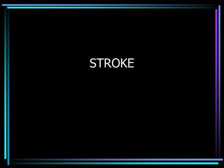 STROKE. Stroke Classification Risk Factors Signs and Symptoms Management –Prehospital –In-hospital.