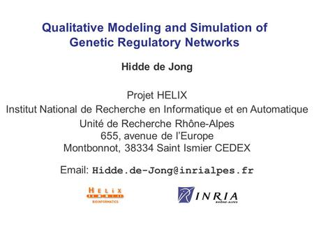 Qualitative Modeling and Simulation of Genetic Regulatory Networks Hidde de Jong Projet HELIX Institut National de Recherche en Informatique et en Automatique.