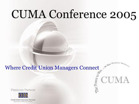 CUMA Conference 2005 Where Credit Union Managers Connect.