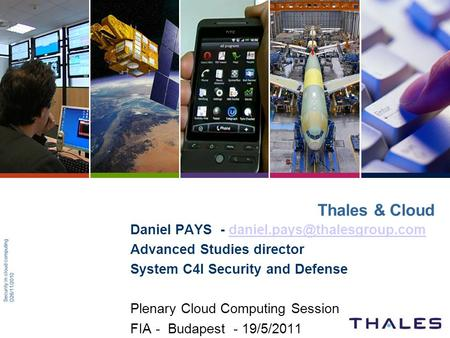Security in cloud computingD26/11/2010 Thales & Cloud Daniel PAYS - Advanced Studies director System.