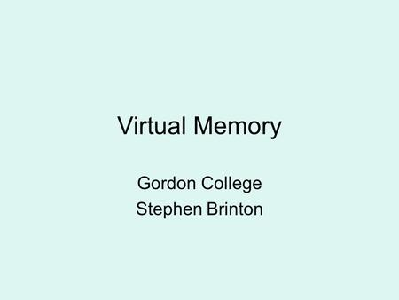 Virtual Memory Gordon College Stephen Brinton. Virtual Memory Background Demand Paging Process Creation Page Replacement Allocation of Frames Thrashing.