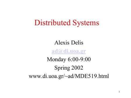 1 Distributed Systems Alexis Delis Monday 6:00-9:00 Spring 2002