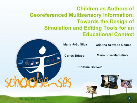 1 ED-MEDIA 2008, 1 de Julho Children as Authors of Georeferenced Multisensory Information: Towards the Design of Simulation and Editing Tools for an Educational.