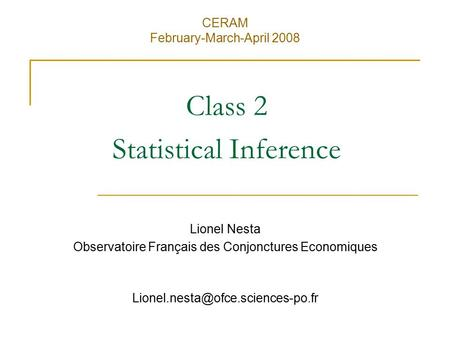 Class 2 Statistical Inference Lionel Nesta Observatoire Français des Conjonctures Economiques CERAM February-March-April.