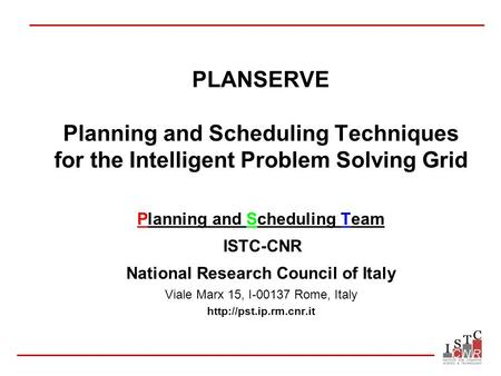 PLANSERVE Planning and Scheduling Techniques for the Intelligent Problem Solving Grid Planning and Scheduling Team ISTC-CNR National Research Council of.