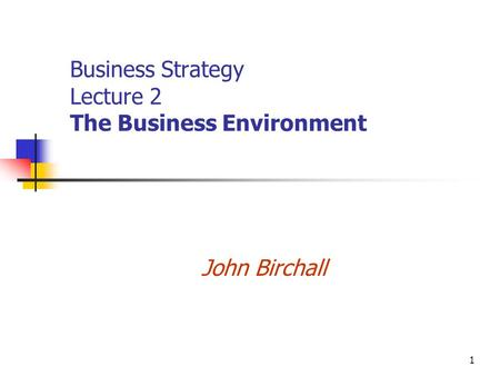 1 Business Strategy Lecture 2 The Business Environment John Birchall.
