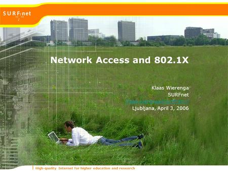 High-quality Internet for higher education and research Network Access and 802.1X Klaas Wierenga SURFnet Ljubljana, April 3,