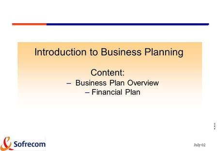 44_48_02 July 02 Introduction to Business Planning Content: – Business Plan Overview – Financial Plan.