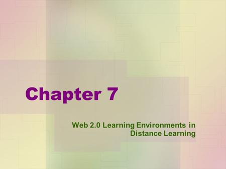 Chapter 7 Web 2.0 Learning Environments in Distance Learning.